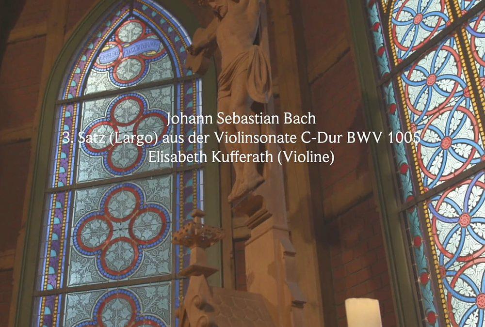 Johann Sebastian Bach: 3. Satz (Largo) aus der Violinsonate C-Dur BWV 1005 Trinitatiskirche
